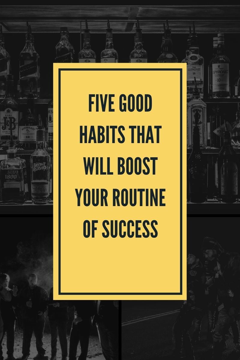 Five good habits that will boost your routine of success